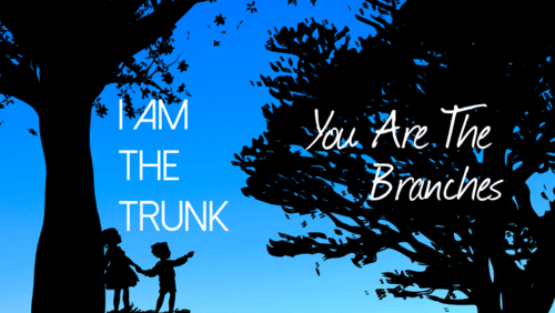 I am the Trunk; You are the Branches