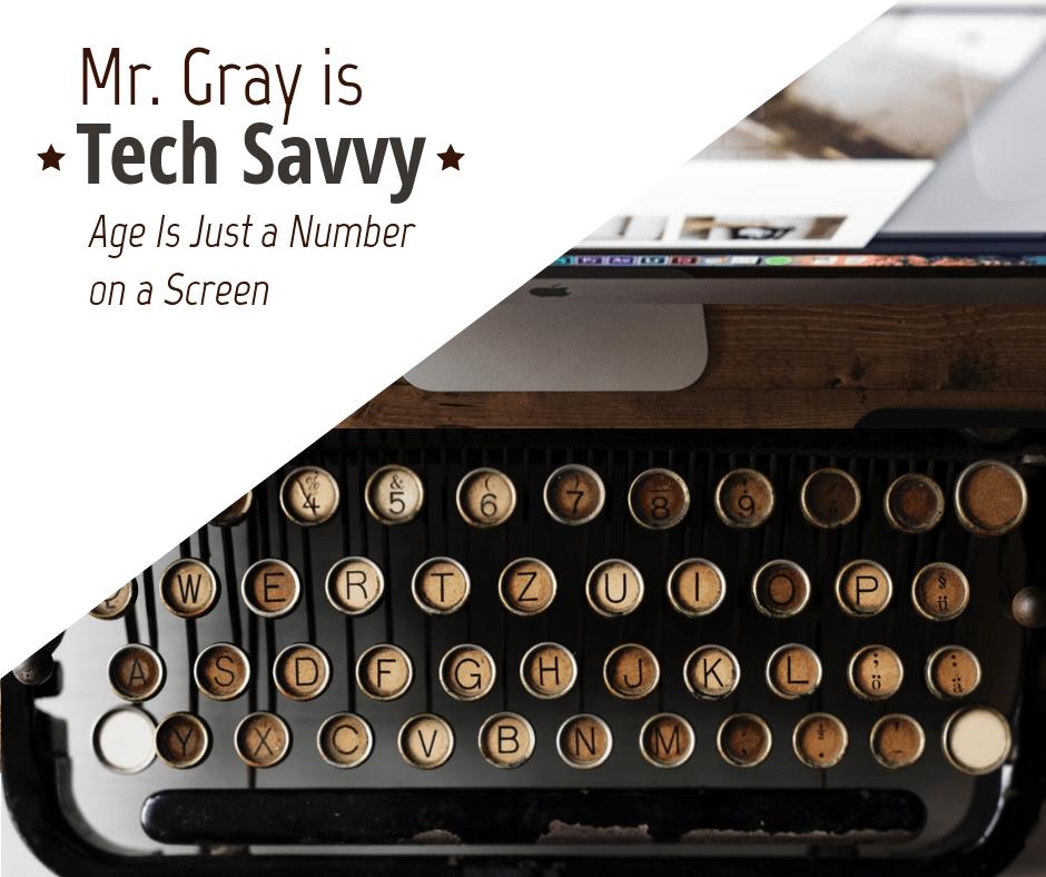 Mr. Gray is Tech Savvy